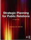 Strategic Planning for Public Relations  (2017) by Ronald. D. Smith