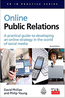 Online Public Relations: A practical guide to developing an online strategy in the world of social media (PR in Practice)  (2009) by David Phillips and Philip Young