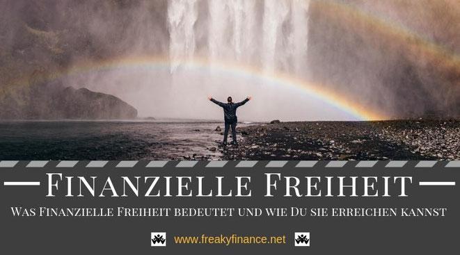 Erfahre was Finanzielle Freiheit bedeutet und wie Du sie erreichen kannst. Erfolgreicher Vermögensaufbau in Eigenregie @ freaky finance