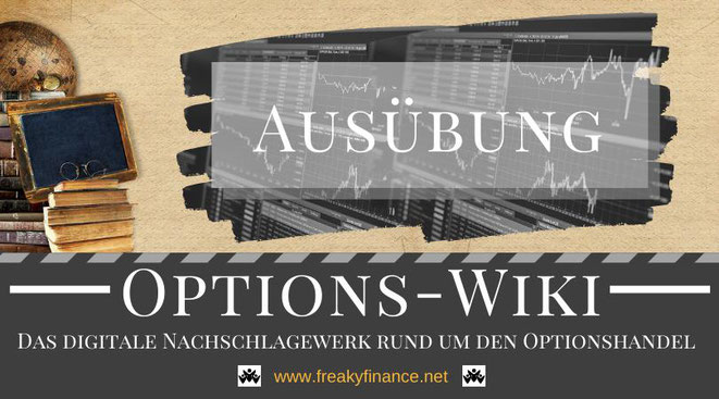 Optionshandel, freaky finance Options-Wiki, Ausübung, Begriffserklärung