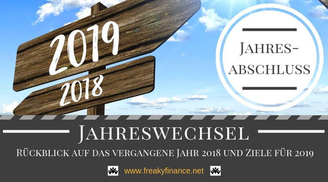 Der freaky finance Jahresabschluss. Rückblick auf das Jahr 2018 und Vorschau auf meine Ziele für 2018. Mein Wegweise für erfolgreichen Vermögensaufbau in Eigenregie.