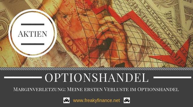 Praktische Erfahrungen mit Aktien und der Börse - Marginverletzung Meine ersten Verluste im Optionshandel. Investieren und Finanzen für einen erfolgreichen Vermögensaufbau in Eigenregie ,freaky finance