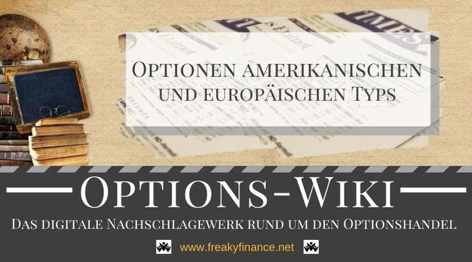 Begriff amerikanische und europäische Optionen, Ausübungsart, freaky finance Options-Wiki