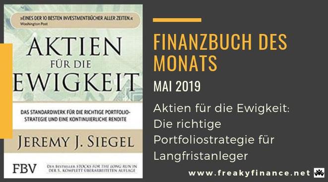 Finanzbuch des Monats Mai 2019, Buchvorstellung, Aktien für die Ewigkeit: Das Standardwerk für die richtige Portfoliostrategie von Jeremy J. Siegel. @ freaky finance