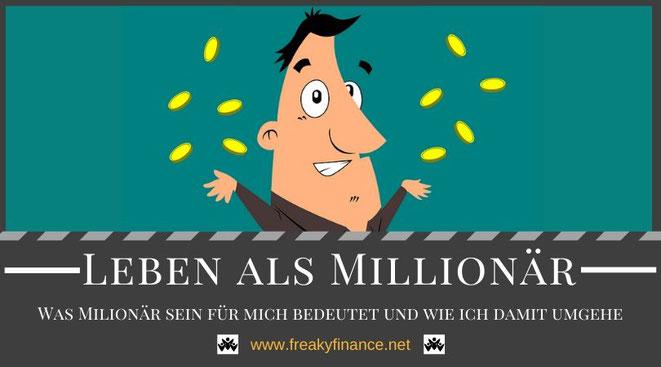 Mein Leben als Millionär. Was Millionär sein für mich bedeutet und wie ich damit umgehe @ freaky finance Blog