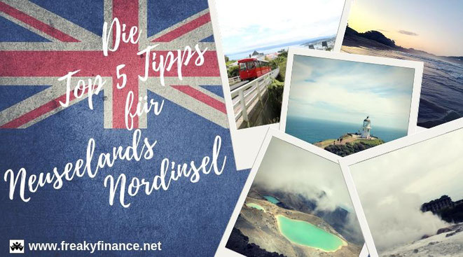 Die Top 5 Tipps für Neuseelands Nordinsel. Hier erfährst Du, wo Du die die schönsten Wanderungen, coolsten Trips und unvergesslichen Erlebnisse findest. @freaky travel presented by freakyfinance.net