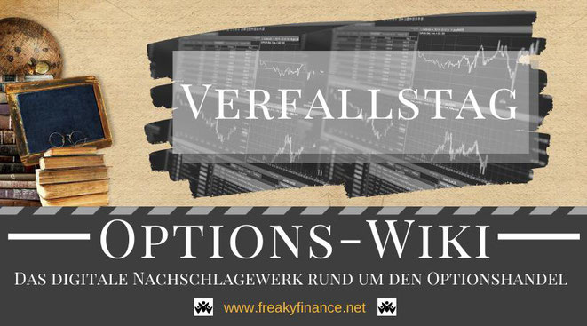 Optionshandel, freaky finance Options-Wiki, Verfallstag, Begriffserklärung