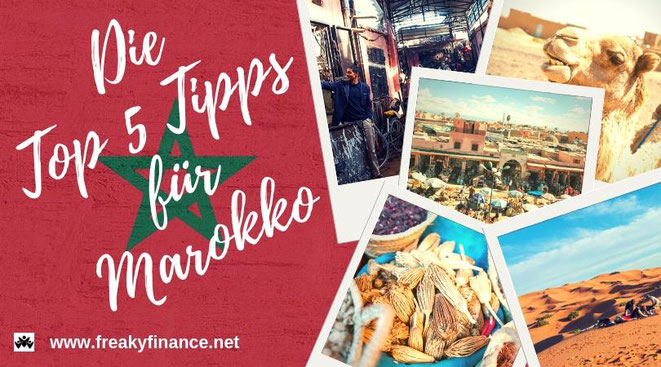 Großartige Erlebnisse, die besten Restaurants und wie man in Marrakesh die Ruhe bewahrt die TOP 5+1 Tipps für Marokko! @freaky travel presented by freakyfinance.net