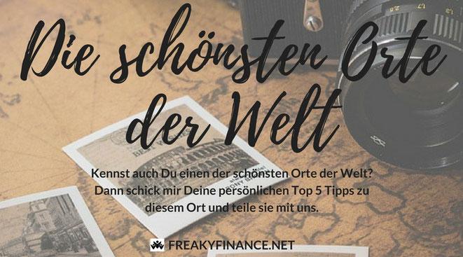 freaky finance, freaky travel, Welt, Orte, Reiseberichte, schönsten Orte der Welt, Aufruf, Schick mir deine TOP 5!