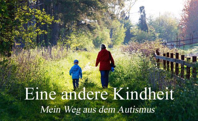 Eine andere Kindheit - Mein Weg aus dem Autismus