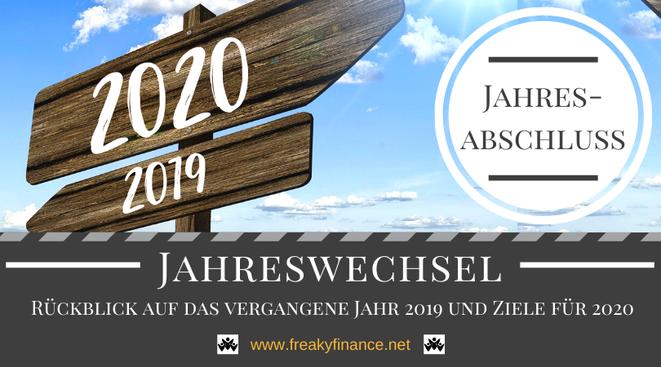 Der freaky finance Jahresabschluss. Rückblick auf das Jahr 2019 und Vorschau auf meine Ziele für 2020. Mein Wegweise für erfolgreichen Vermögensaufbau in Eigenregie.