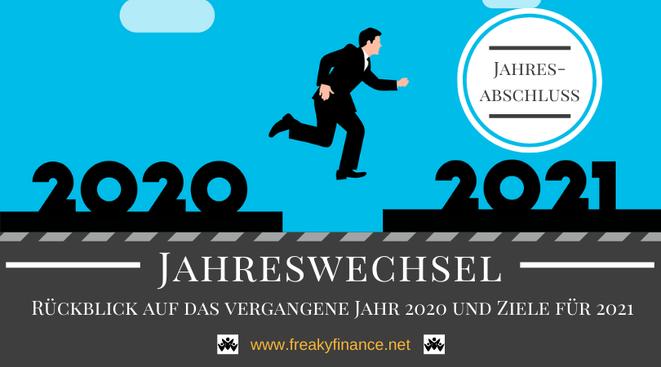 Der freaky finance Jahresabschluss. Rückblick auf das Jahr 2020 und Vorschau auf meine Ziele für 2021. Mein Wegweiser für erfolgreichen Vermögensaufbau in Eigenregie.