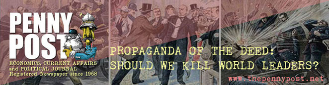 Penny Post newspaper. Article heading graphic: Propaganda of the Deed. Should we kill world leaders?