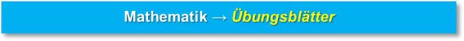 Übungsblätter - Mathematik