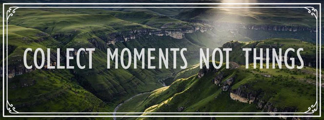 collect moments - not things!