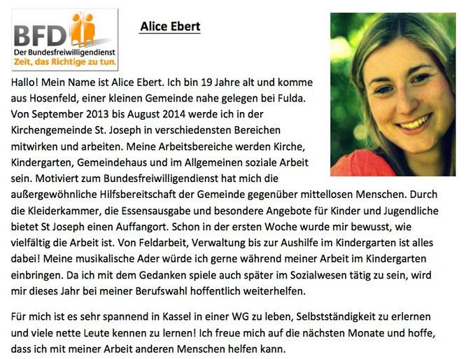 Alice Ebert ist seit 1.9.2013 in St. Joseph. Sie löst Ronja Kolle ab, die für ein Jahr als FSJlerin bei uns war.