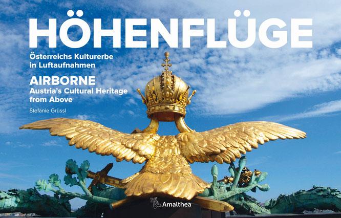 Stefanie Grüssl: Höhenflüge. Österreichs Kulturerbe in Luftaufnahmen. Amalthea Signum Verlag. 3. Auflage, 2018. [Buchcover]