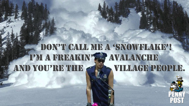 Don't call me a 'snowflake'! I'm a freakin' avalanche and you're the Village People. Milo Yiannopoulos. Meme