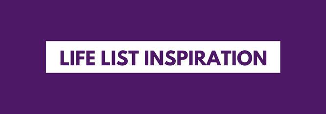 Lifelist; Lifelist inspiration; Bucket List; Inspiration; live4happiness2day; bloggingforinspiration
