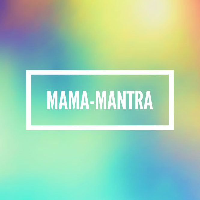 Mama Mantra Mama-Mantra Mama-Mantras Mama-Mantren  Yoga MOMazing Mama Mami Yoga Blog