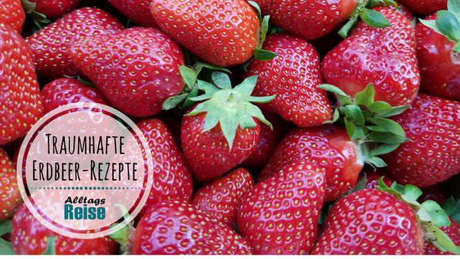 Erdbeeren - traumhafte Rezeptideen