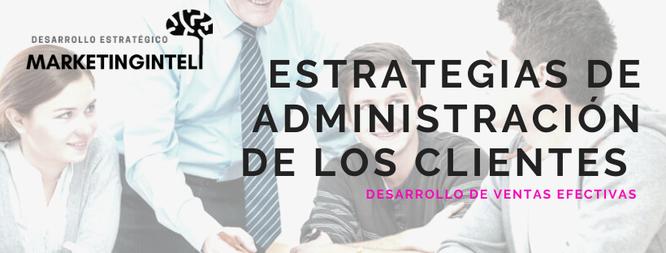 Estrategias de administración de los clientes