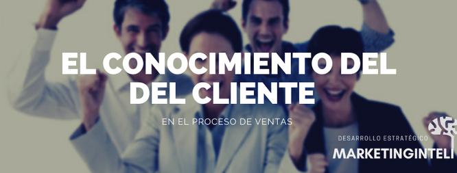 El conocimiento del cliente en el proceso de ventas