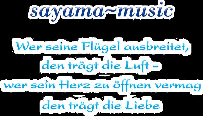 sayama ~ music - Wer seine Flügel ausbreitet, den trägt die Luft - wer sein Herz zu öffnen vermag den trägt die Liebe
