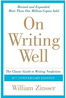 On Writing Well: The Classic Guide to Writing Nonfiction  30th Anniversary Edition  (2006) by William Zinsser