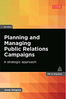 Planning and Managing Public Relations Campaigns: A Strategic Approach (PR in Practice)  (2015) by Anne Gregory