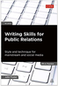 Writing Skills for Public Relations: Style and Technique for Mainstream and Social Media (PR in Practice)  (2012) by John Foster
