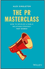 The PR Masterclass: How to develop a public relations strategy that works!  (2014) by Alex Singleton