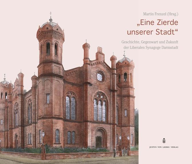 """Das Buch """"Eine Zierde unserer Stadt. Geschichte, Gegenwart und Zukunft der Liberalen Synagoge Darmstadt"""" erscheint 2008 und gilt heute als Standard / Justus-von-Liebig-Verlag Darmstadt"""
