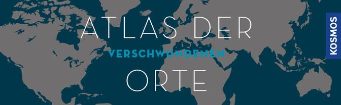 Atlas der verschwundenen Orte: Gestern - Heute - Morgen  von Travis Elborough - Orte schaffen geistiges Wohlbefinden