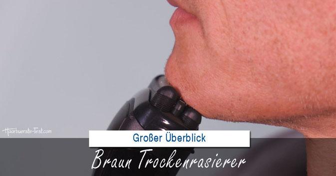 Braun Trockenrasierer: Großer Überblick, Praxis-Test, Tabellen, Bilder