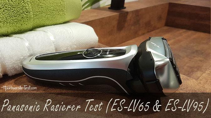 Panasonic Rasierer Test: die leistungsstarken Nass-Trocken-Rasierer ES-LV65 und ES-LV95 im Praxis-Test