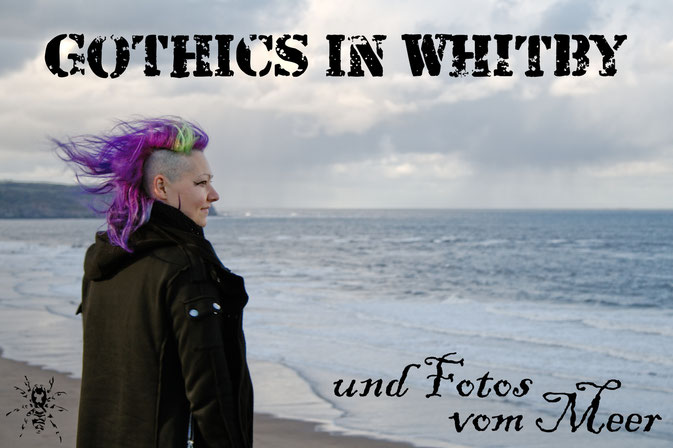 Gothics in Whitby (und Fotos vom Meer) - Zebraspider DIY Anti-Fashion Blog