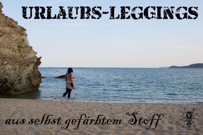 Urlaubs-Leggings aus selbst gefärbtem Stoff - Zebraspider DIY Anti-Fashion Blog