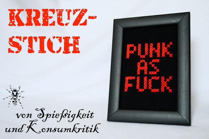 Punk as Fuck als Kreuzstich - von Spießigkeit und Konsumkritik - Zebraspider DIY Anti-Fashion Blog