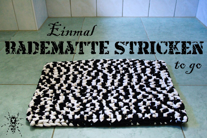 Einmal Badematte Stricken to go - Zebraspider DIY Anti-Fashion Blog