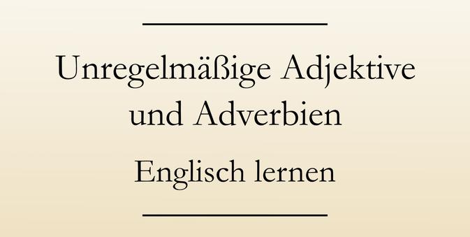 Adjektiv und Adverb: Englische Grammatik lernen. Ausnahmen und Sonderfälle. #englischlernen