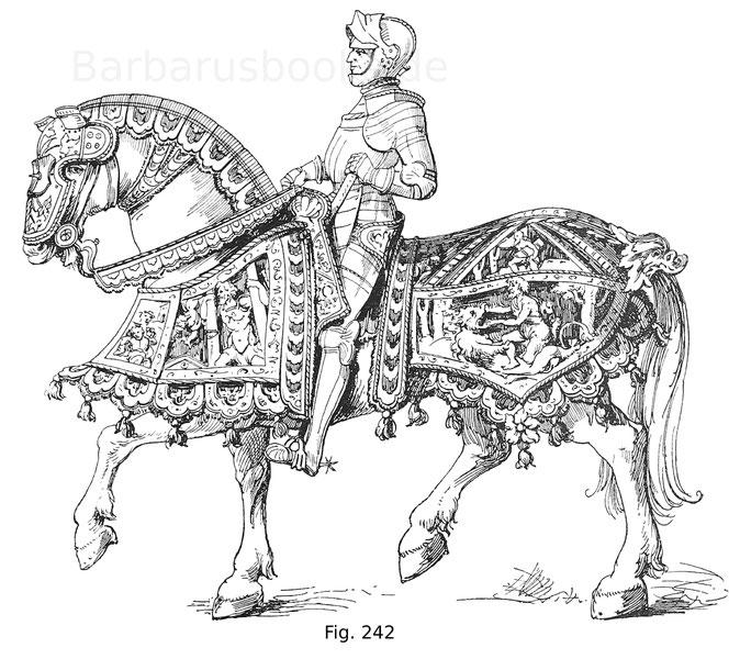 Fig. 242. Reicher Rossharnisch mit den getriebenen Darstellungen der Taten Samsons und Herkules. Die mit Samt unterlegten, durchbrochenen Folgen sind reich mit Goldätzung geziert und mit Fransen und Quasten besetzt. Der geharnischte Reiter zeigt das Bildn