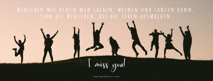 Menschen mit denen man lachen, weinen und tanzen kann, sind Menschen, die das Leben ausmachen. I miss you!
