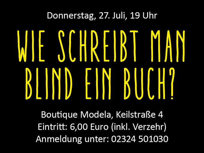"""Bild mit Text: Donnerstag, 27. Juli, 19 Uhr """"Wie schreibt man blind ein Buch?"""" Boutique Modela, Keilstraß 4, Eintritt 6 Euro inklusive Verzehr, Anmeldung unter 02324 501030"""