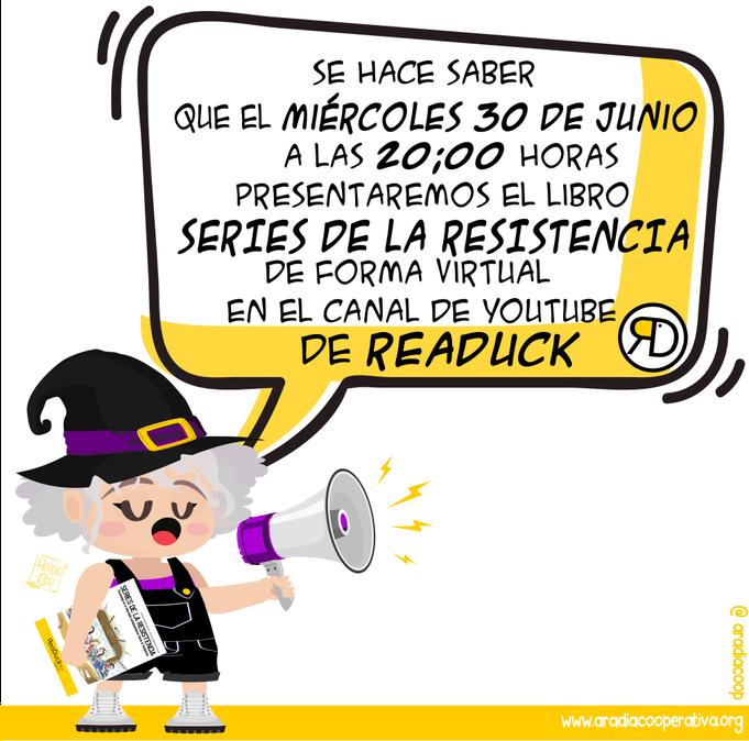 """Aradia de pregonera: """"Se hace saber que el miércoles 30 de junio, a las 20h. presentaremos el libro """"Series de la resistencia"""" de forma virtual en el canal de Youtube de Readuck""""."""