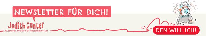 Der Newsletter - Judith Ganter - Illustriertes Kopfkino für AlltagsoptimistenAchtsamkeit im Alltag | Inspirierende Fragen zur Selbstreflexion | Liebenswerte Illustrationen - Grußkarten, Geschenkartikel, Illustrationen, Zeichnungen, Fotos, Tagebuch