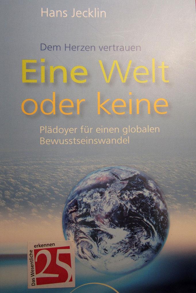 Hans Jecklin - Eine Welt oder keine - Plädoyer für einen globalen Bewusstseinswandel