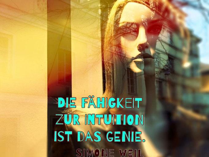 Die Fähigkeit zu Intuition ist das Genie. Simone Weil