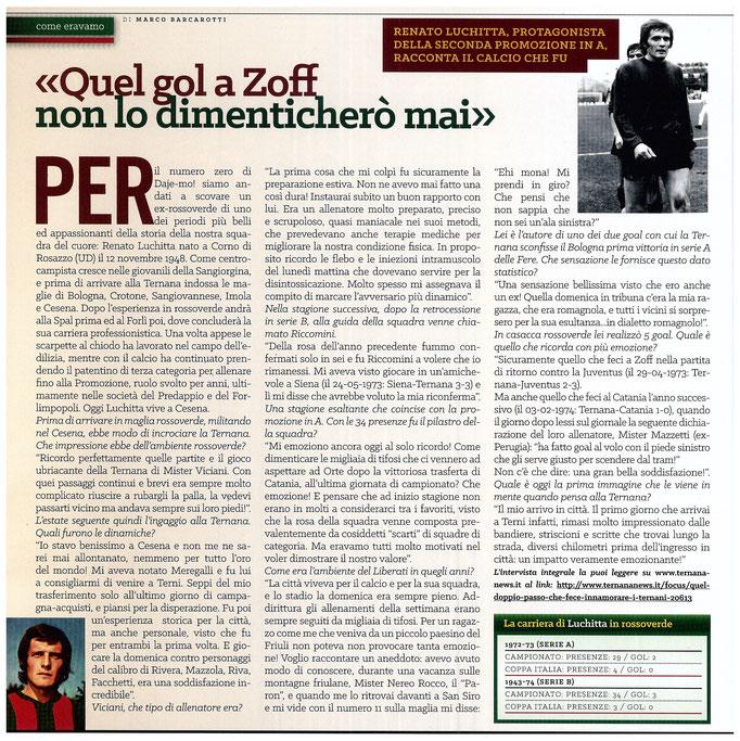 2016-04-23. DAJE MO'! Il mio articolo dedicato a Renato Luchitta. La versione integrale dell'intervista si può leggere al seguente link:  http://www.ternananews.it/copertina/quel-gol-a-zoff-non-lo-dimentichero-mai-22867