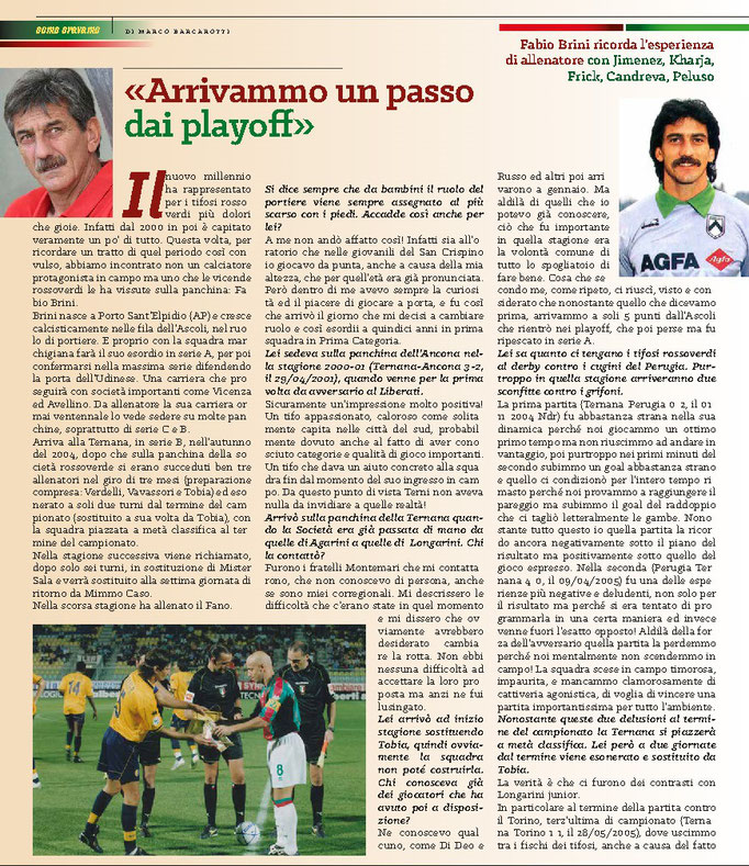 2020 Maggio. DAJE MO'! Il mio articolo dedicato a Fabio Brini (Parte 1). La versione integrale dell'intervista si può leggere al seguente link: https://www.ternananews.it/news/incontro-con-un-ex-rossoverde-fabio-brini-52296